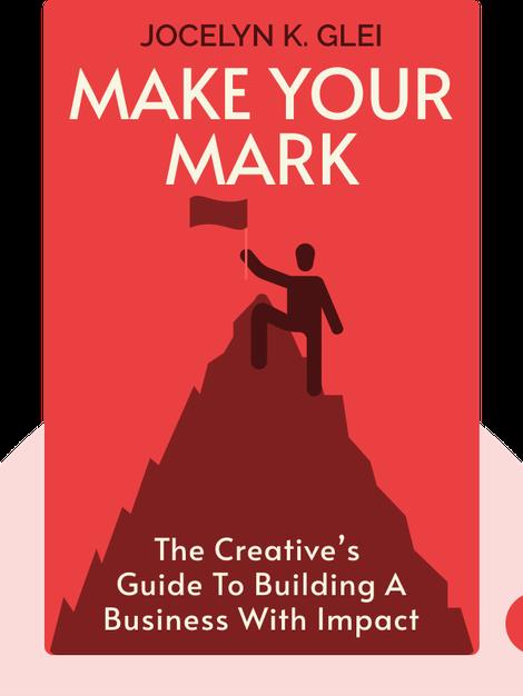Make Your Mark by Jocelyn K. Glei
