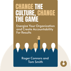 Change the Culture, Change the Game: The Breakthrough Strategy For Energizing Your Organization and Creating Accountability For Results by Roger Connors and Tom Smith