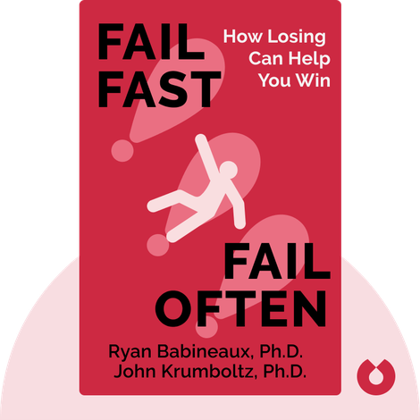 Fail Fast, Fail Often by Ryan Babineaux, Ph.D. and John Krumboltz, Ph.D.