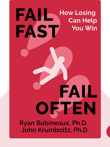 Fail Fast, Fail Often: How Losing Can Help You Win by Ryan Babineaux, Ph.D. and John Krumboltz, Ph.D.