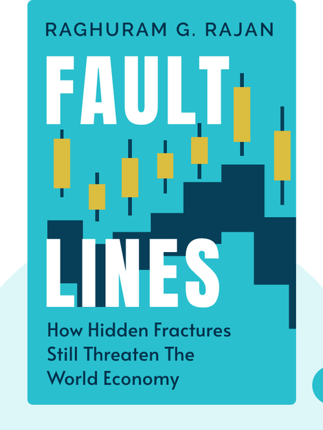 Fault Lines: How Hidden Fractures Still Threaten The World Economy by Raghuram G. Rajan