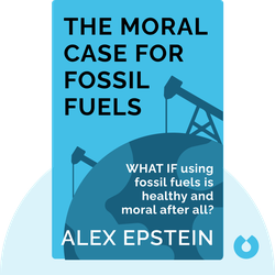 The Moral Case for Fossil Fuels von Alex Epstein