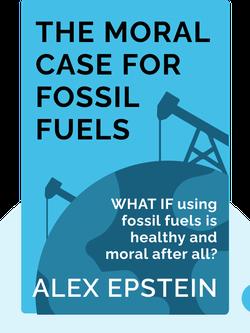 The Moral Case for Fossil Fuels von Alex Epstein