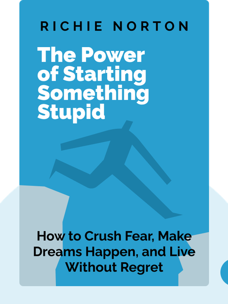 The Power of Starting Something Stupid: How to Crush Fear, Make Dreams Happen, and Live Without Regret von Richie Norton