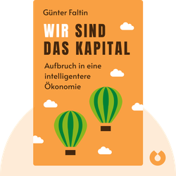 Wir sind das Kapital: Erkenne den Entrepreneur in Dir – Aufbruch in eine intelligentere Ökonomie by Günter Faltin
