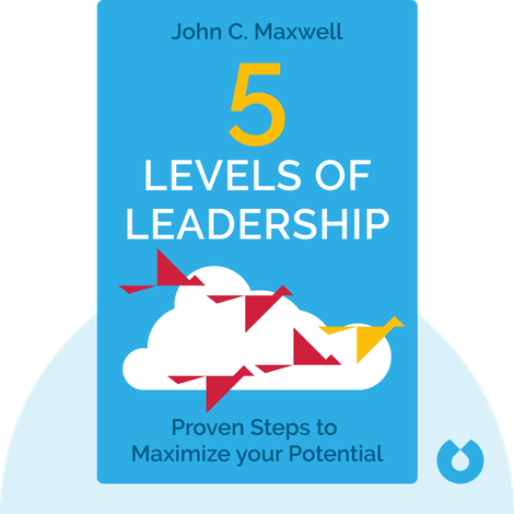 5 Levels of Leadership by John C. Maxwell