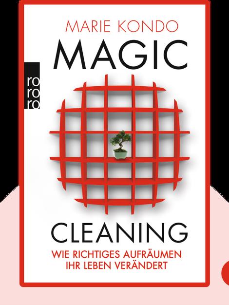 Magic Cleaning: Wie richtiges Aufräumen Ihr Leben verändert by Marie Kondo