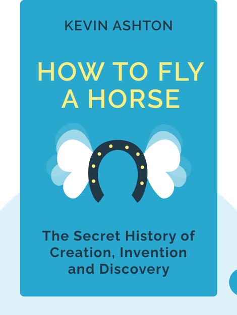 How to Fly a Horse: The Secret History of Creation, Invention and Discovery by Kevin Ashton