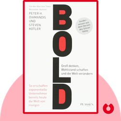 Bold: How to Go Big, Create Wealth and Impact the World by Peter H. Diamandis, Steven Kotler