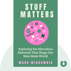 Stuff Matters: Exploring the Marvelous Materials That Shape Our Man-Made World by Mark Miodownik