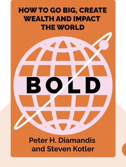 Bold: How to Go Big, Create Wealth and Impact the World by Peter H. Diamandis and Steven Kotler
