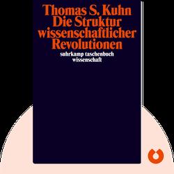 Die Struktur wissenschaftlicher Revolutionen von Thomas Kuhn
