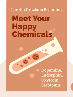 Meet Your Happy Chemicals: Dopamine, Endorphin, Oxytocin, Serotonin  by Loretta Graziano Breuning