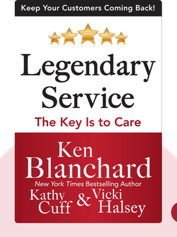 Legendary Service: The Key Is To Care by Ken Blanchard, Kathy Cuff and Vicki Halsey