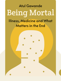 Being Mortal: Illness, Medicine and What Matters in the End von Atul Gawande