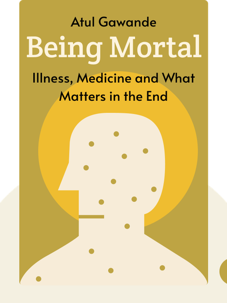 Being Mortal: Illness, Medicine and What Matters in the End by Atul Gawande