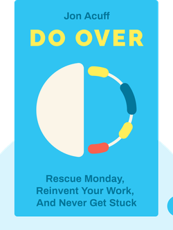 Do Over: Rescue Monday, Reinvent Your Work, and Never Get Stuck von Jon Acuff