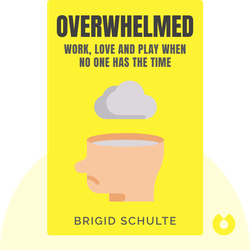 Overwhelmed: Work, Love and Play When No One Has the Time by Brigid Schulte