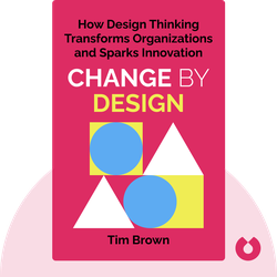 Change by Design: How Design Thinking Transforms Organizations and Inspires Innovation by Tim Brown