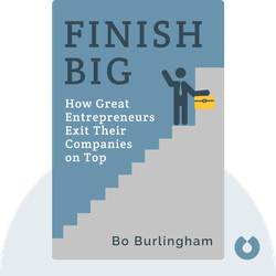 Finish Big: How Great Entrepreneurs Exit Their Companies on Top by Bo Burlingham