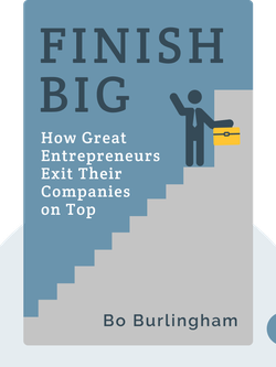 Finish Big: How Great Entrepreneurs Exit Their Companies on Top von Bo Burlingham