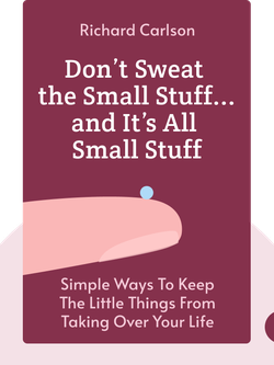 Don't Sweat the Small Stuff . . . and It's All Small Stuff: Simple Ways to Keep the Little Things from Taking Over Your Life von Richard Carlson
