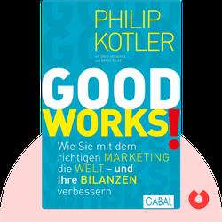 GOOD WORKS!: Wie Sie mit dem richtigen Marketing die Welt – und Ihre Bilanzen verbessern by Philip Kotler, David Hessekiel, Nancy R. Lee