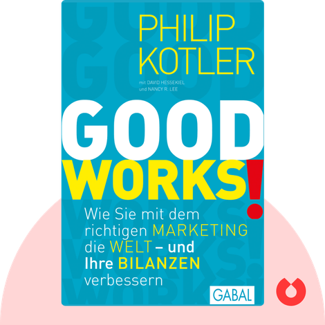 GOOD WORKS! by Philip Kotler, David Hessekiel, Nancy R. Lee