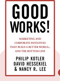 Good Works!: Marketing and Corporate Initiatives that Build a Better World...and the Bottom Line von Philip Kotler, David Hessekiel and Nancy R. Lee
