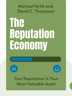The Reputation Economy: How To Optimize Your Digital Footprint in a World Where Your Reputation Is Your Most Valuable Asset  by Michael Fertik and David C. Thompson