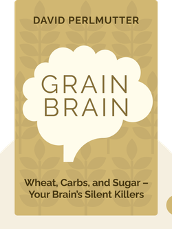 Grain Brain: The Surprising Truth About Wheat, Carbs, and Sugar – Your Brain's Silent Killers von David Perlmutter