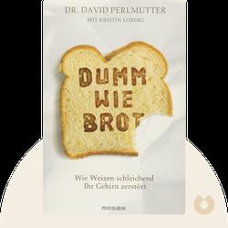 Dumm wie Brot: Wie Weizen schleichend Ihr Gehirn zerstört by David Perlmutter