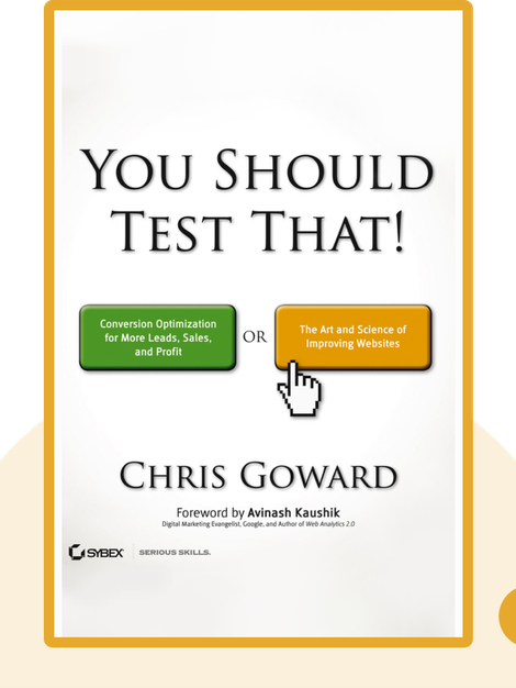 You Should Test That!: Conversion Optimization for More Leads, Sales and Profit or The Art and Science of Optimized Marketing by Chris Goward