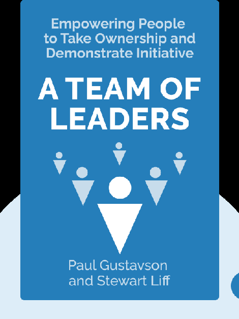 A Team of Leaders: Empowering Every Member to Take Ownership, Demonstrate Initiative, and Deliver Results by Paul Gustavson and Stewart Liff