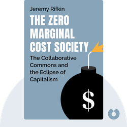 The Zero Marginal Cost Society: The Internet of Things, the Collaborative Commons and the Eclipse of Capitalism  by Jeremy Rifkin
