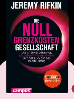 Die Null-Grenzkosten-Gesellschaft: Das Internet der Dinge, kollaboratives Gemeingut und der Rückzug des Kapitalismus  by Jeremy Rifkin