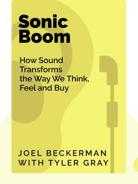 Sonic Boom: How Sound Transforms the Way We Think, Feel and Buy by Joel Beckerman with Tyler Gray