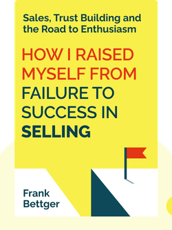 How I Raised Myself from Failure to Success in Selling: Sales, Trust Building and the Road to Enthusiasm by Frank Bettger