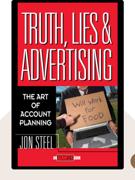 Truth, Lies and Advertising by Jon Steel