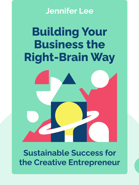 Building Your Business the Right-Brain Way: Sustainable Success for the Creative Entrepreneur von Jennifer Lee