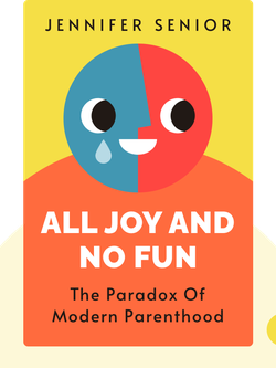 All Joy and no Fun: The Paradox of Modern Parenthood by Jennifer Senior