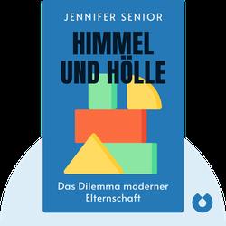 Himmel und Hölle: Das Dilemma moderner Elternschaft von Jennifer Senior
