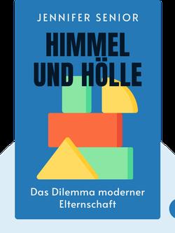 Himmel und Hölle: Das Dilemma moderner Elternschaft by Jennifer Senior
