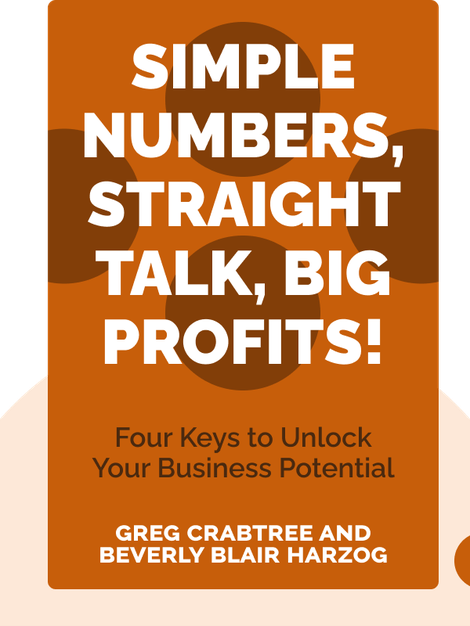 Simple Numbers, Straight Talk, Big Profits!: Four Keys to Unlock Your Business Potential by Greg Crabtree and Beverly Blair Harzog