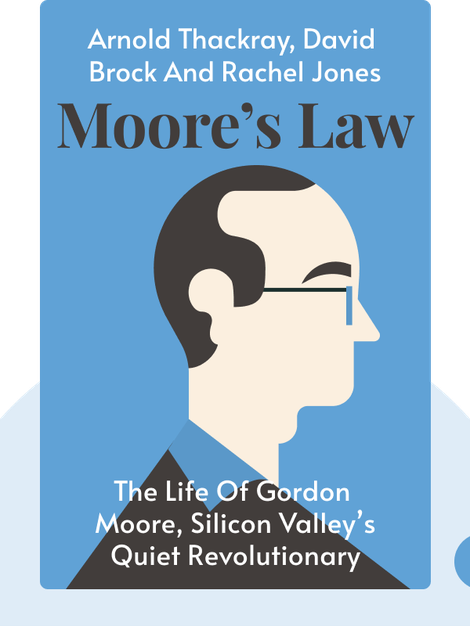 Moore's Law: The Life of Gordon Moore, Silicon Valley's Quiet Revolutionary by Arnold Thackray, David Brock and Rachel Jones