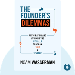 The Founder's Dilemmas: Anticipating and Avoiding the Pitfalls that Can Sink a Start-Up von Noah Wasserman
