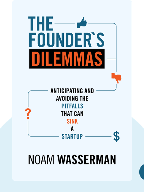 The Founder's Dilemmas: Anticipating and Avoiding the Pitfalls that Can Sink a Start-Up by Noah Wasserman