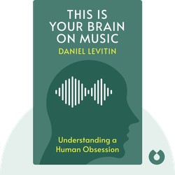 This Is Your Brain on Music: Understanding a Human Obsession by Daniel Levitin
