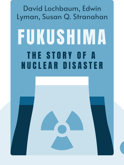 Fukushima: The Story of a Nuclear Disaster by David Lochbaum, Edwin Lyman, Susan Q. Stranahan