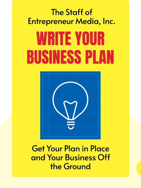 Write Your Business Plan: Get Your Plan in Place and Your Business Off the Ground by The Staff of Entrepreneur Media, Inc.